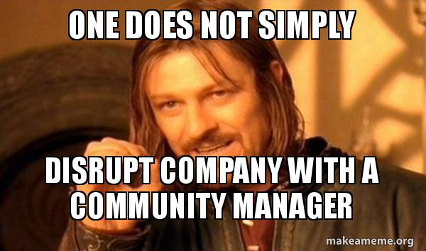 one-does-not-simply-disrupt-company-with-a-community-manager